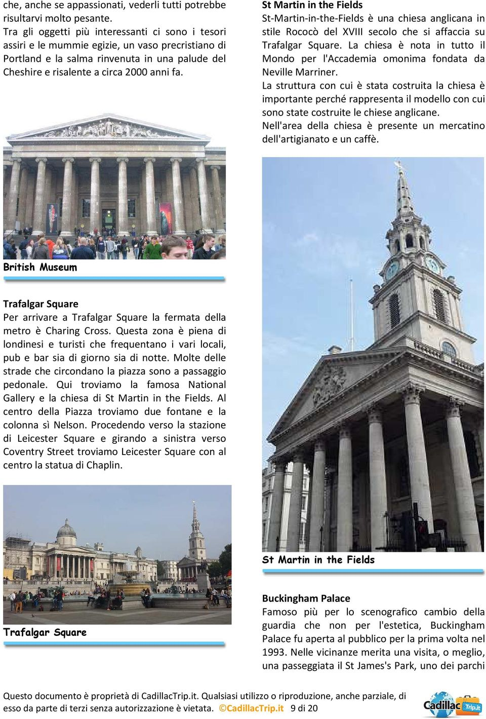 St Martin in the Fields St-Martin-in-the-Fields è una chiesa anglicana in stile Rococò del XVIII secolo che si affaccia su Trafalgar Square.