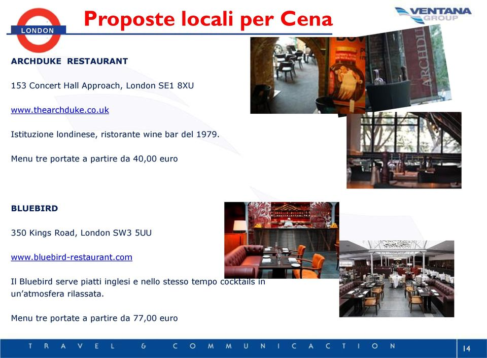 Menu tre portate a partire da 40,00 euro BLUEBIRD 350 Kings Road, London SW3 5UU www.