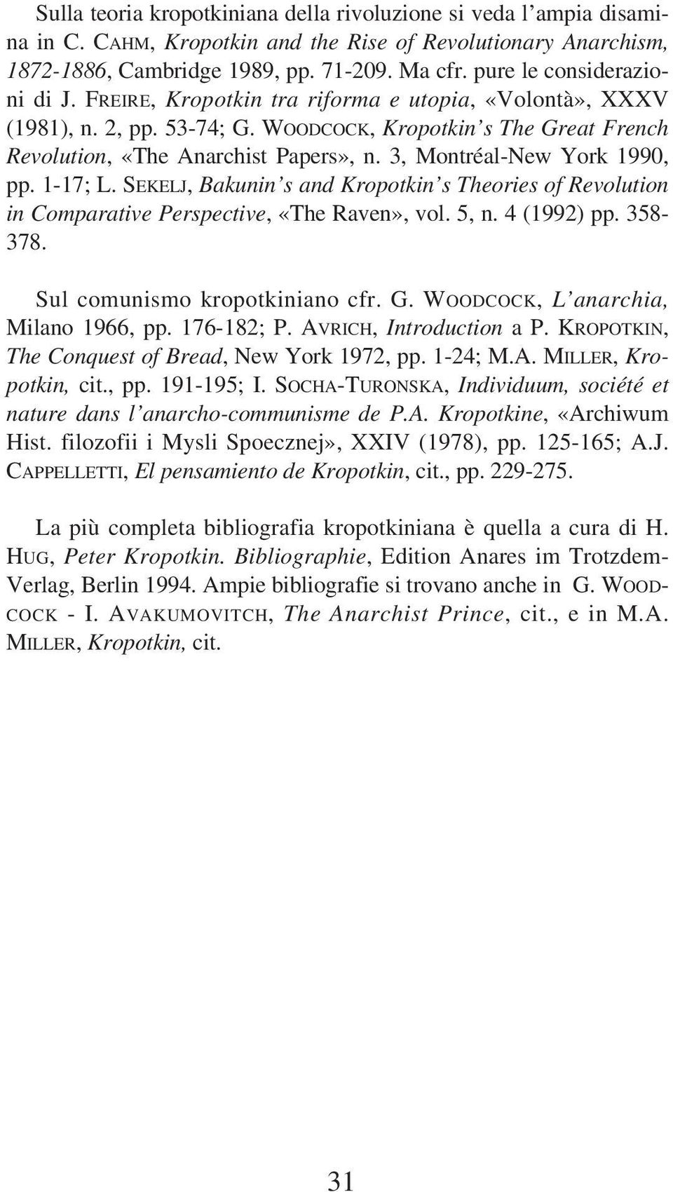 3, Montréal-New York 1990, pp. 1-17; L. SEKELJ, Bakunin s and Kropotkin s Theories of Revolution in Comparative Perspective, «The Raven», vol. 5, n. 4 (1992) pp. 358-378.