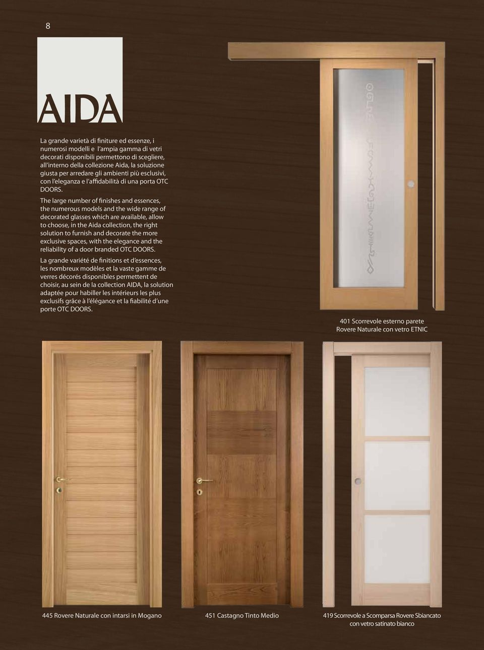 The large number of finishes and essences, the numerous models and the wide range of decorated glasses which are available, allow to choose, in the Aida collection, the right solution to furnish and