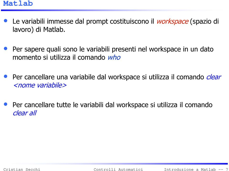 comando who Per cancellare una variabile dal workspace si utilizza il comando clear <nome