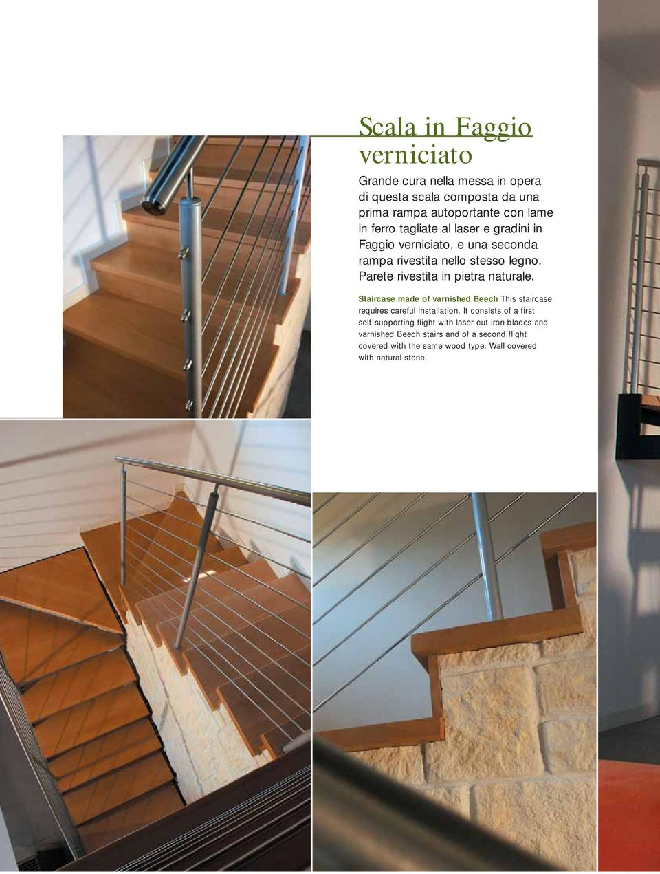 Parete rivestita in pietra naturale. Staircase made of varnished Beech This staircase requires careful installation.