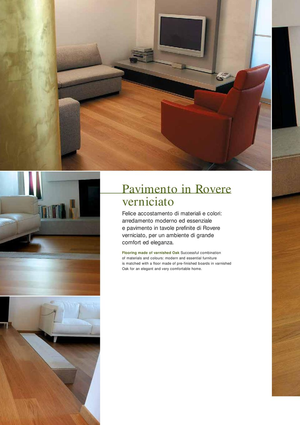 Flooring made of varnished Oak Successful combination of materials and colours: modern and essential