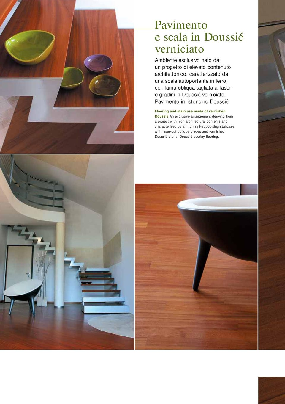 Flooring and staircase made of varnished Doussié An exclusive arrangement deriving from a project with high architectural contents and
