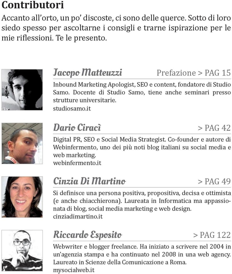 it Dario Ciracì > PAG 42 Digital PR, SEO e Social Media Strategist. Co-founder e autore di Webinfermento, uno dei più noti blog italiani su social media e web marketing. webinfermento.