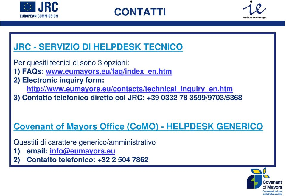 htm 3) Contatto telefonico diretto col JRC: +39 0332 78 3599/9703/5368 Covenant of Mayors Office (CoMO) -