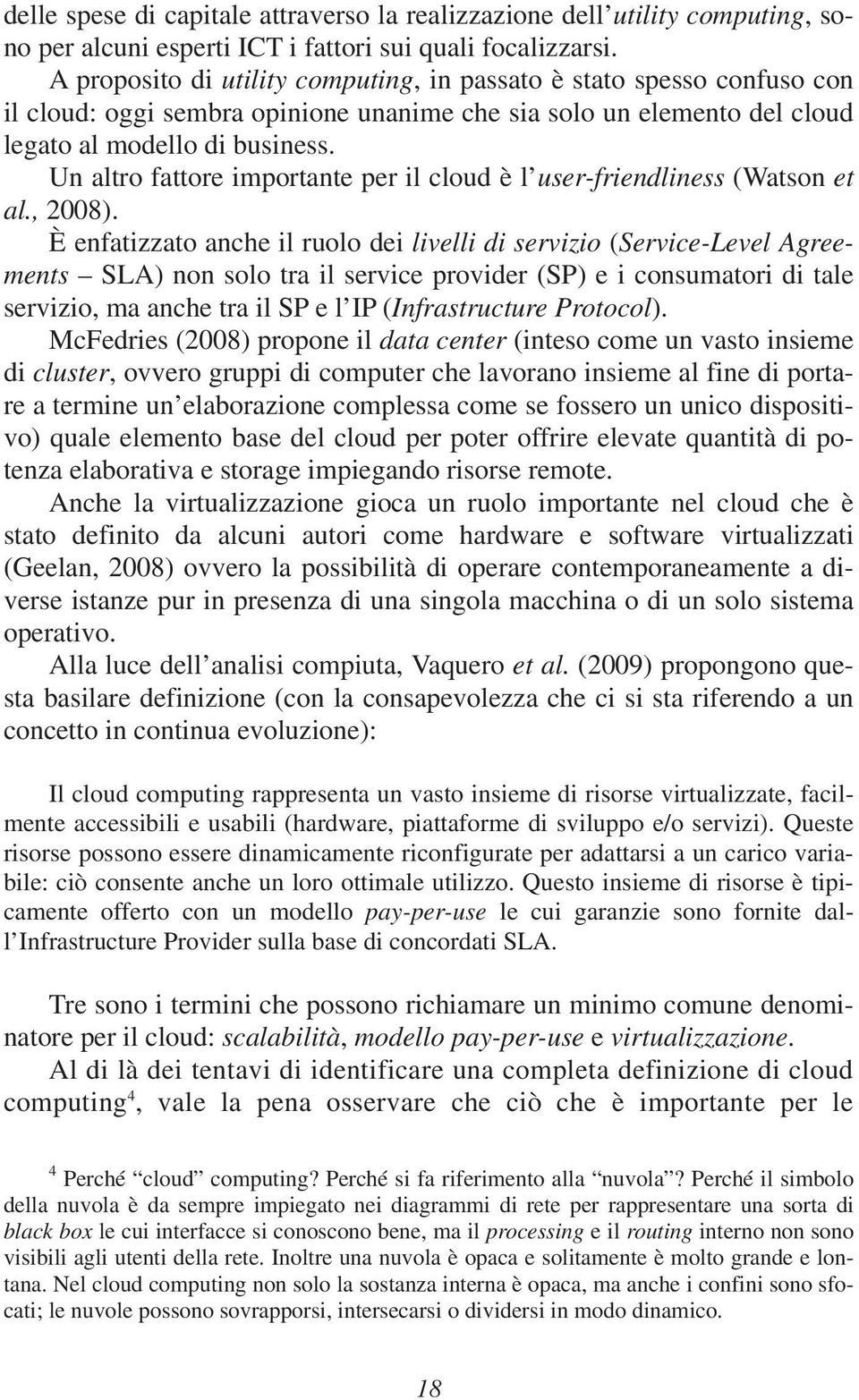 Un altro fattore importante per il cloud è l user-friendliness (Watson et al., 2008).