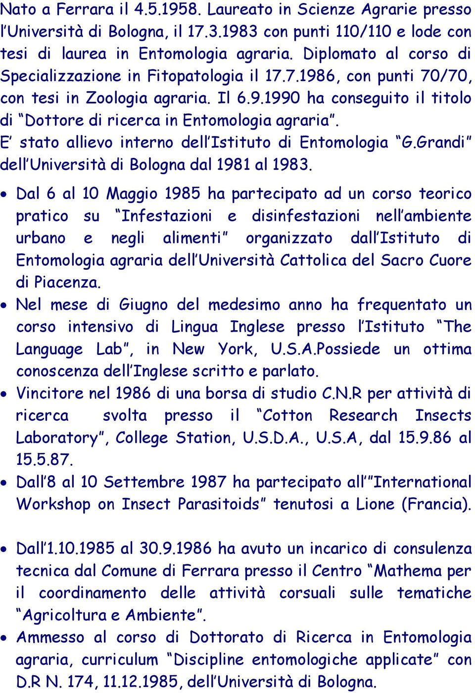 E stato allievo interno dell Istituto di Entomologia G.Grandi dell Università di Bologna dal 1981 al 1983.