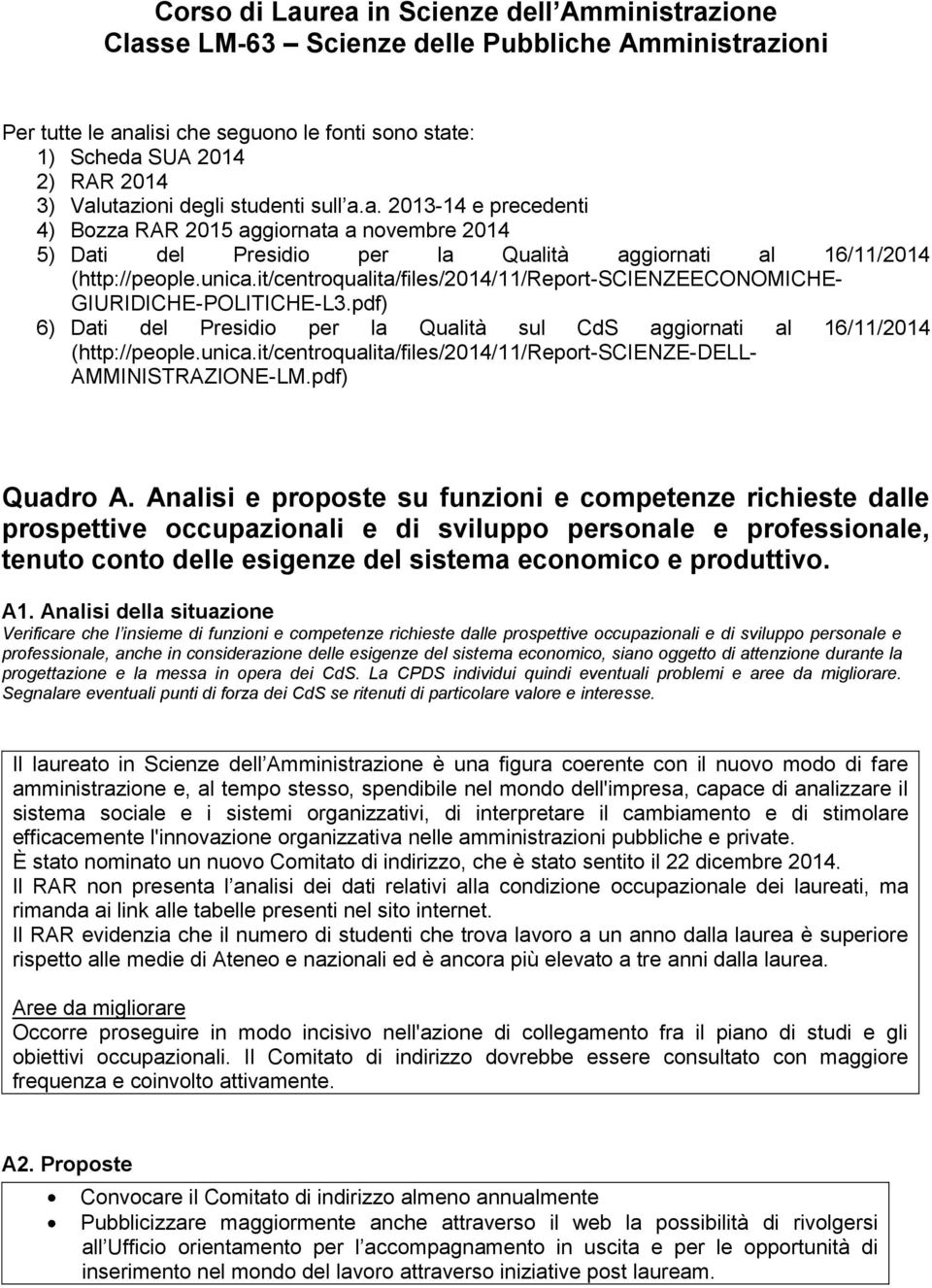it/centroqualita/files/2014/11/report-scienzeeconomiche- GIURIDICHE-POLITICHE-L3.pdf) 6) Dati del Presidio per la Qualità sul CdS aggiornati al 16/11/2014 (http://people.unica.