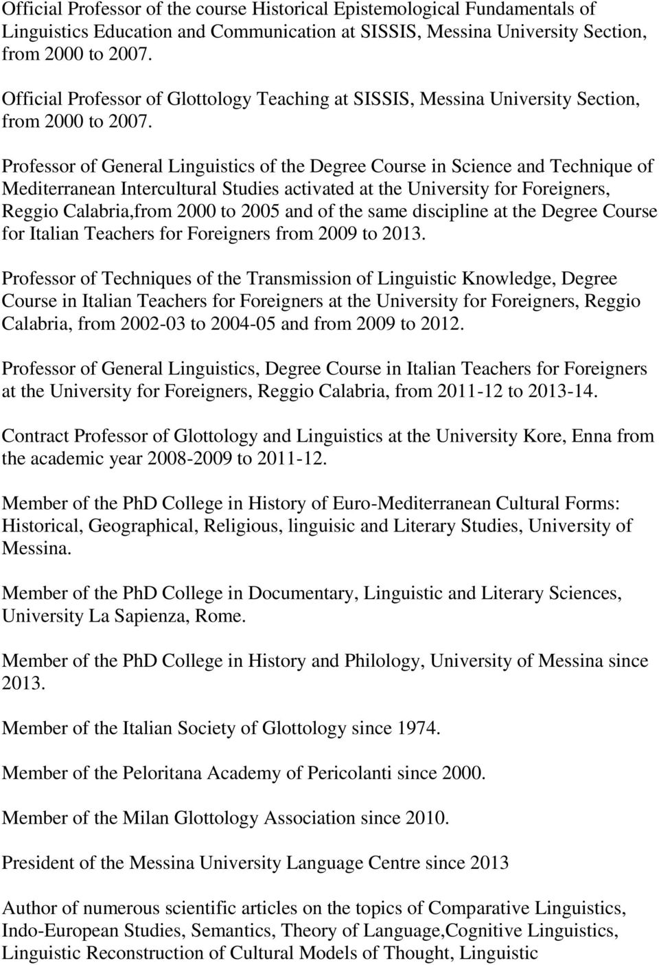 Professor of General Linguistics of the Degree Course in Science and Technique of Mediterranean Intercultural Studies activated at the University for Foreigners, Reggio Calabria,from 2000 to 2005 and