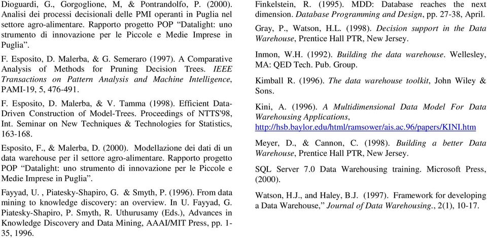 A Comparative Analysis of Methods for Pruning Decision Trees. IEEE Transactions on Pattern Analysis and Machine Intelligence, PAMI-19, 5, 476-491. F. Esposito, D. Malerba, & V. Tamma (1998).