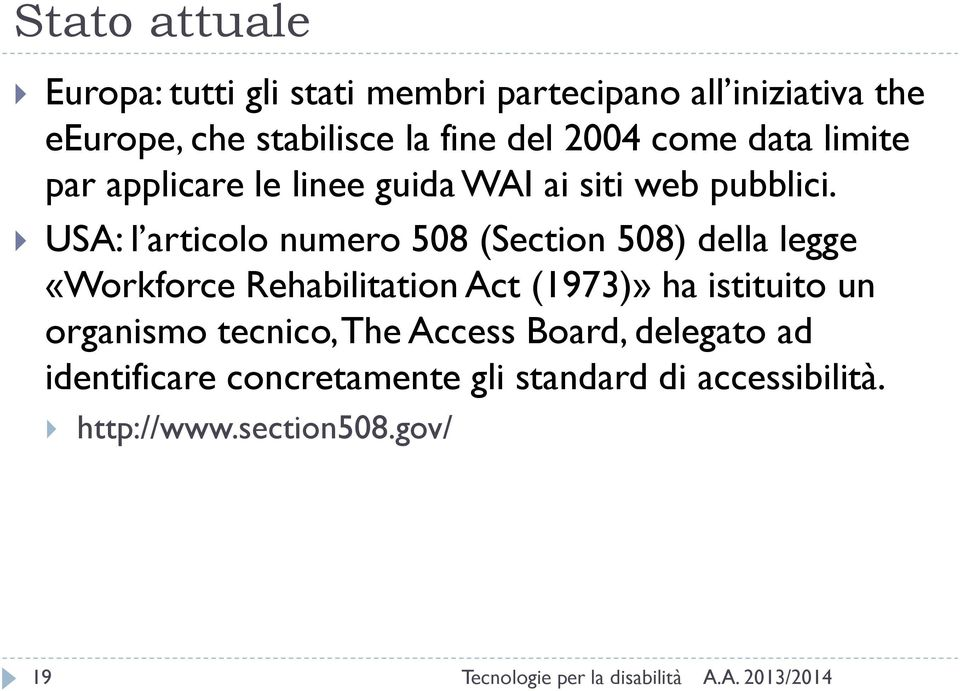 USA: l articolo numero 508 (Section 508) della legge «Workforce Rehabilitation Act (1973)» ha istituito un