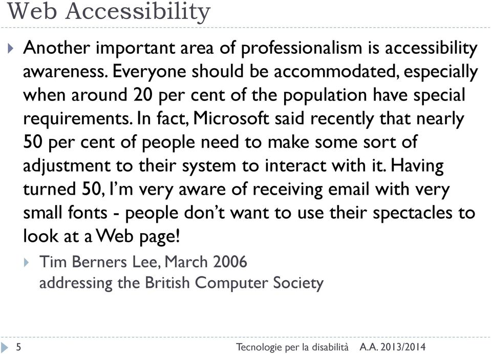In fact, Microsoft said recently that nearly 50 per cent of people need to make some sort of adjustment to their system to interact with