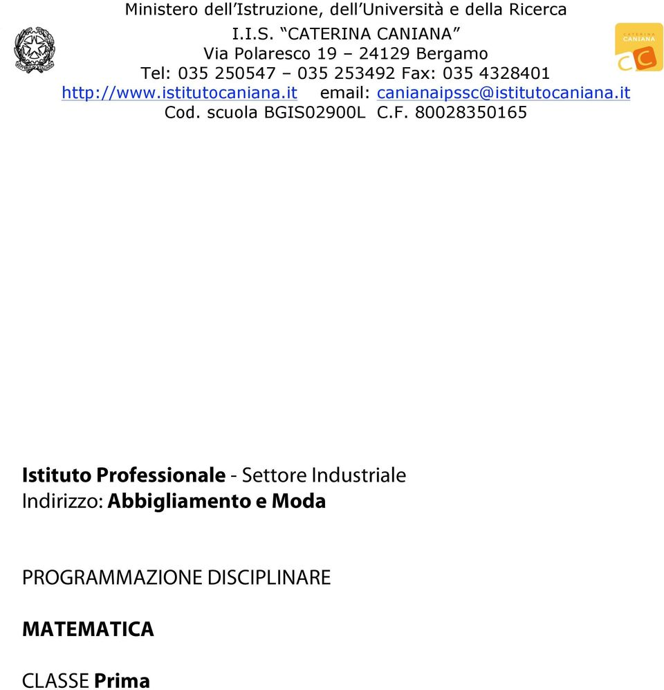 http://www.istitutocaniana.it email: canianaipssc@istitutocaniana.it Cod. scuola BGIS02900L C.F.