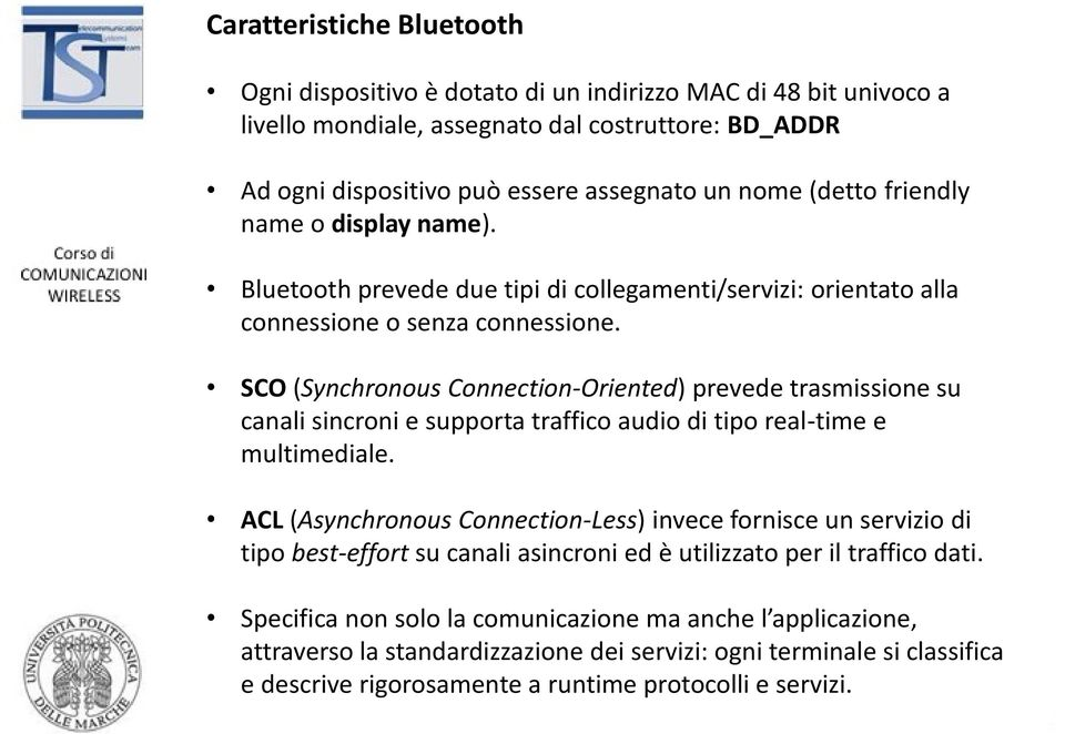 SCO (Synchronous Connection-Oriented) prevede trasmissione su canali sincroni e supporta traffico audio di tipo real-time e multimediale.