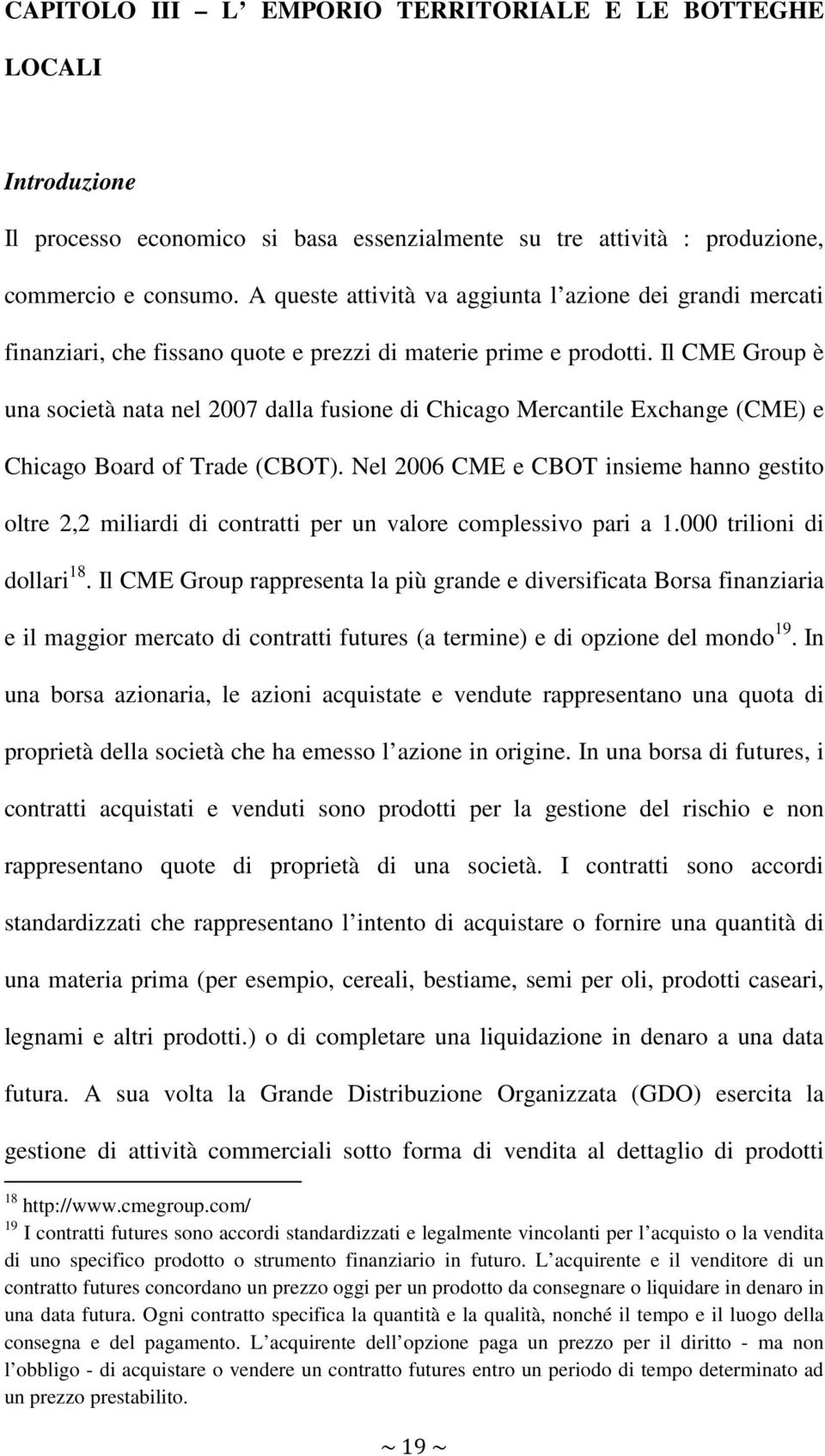 Il CME Group è una società nata nel 2007 dalla fusione di Chicago Mercantile Exchange (CME) e Chicago Board of Trade (CBOT).