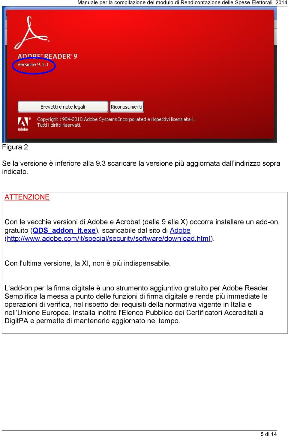 com/it/special/security/software/download.html). Con l'ultima versione, la XI, non è più indispensabile. L'add-on per la firma digitale è uno strumento aggiuntivo gratuito per Adobe Reader.