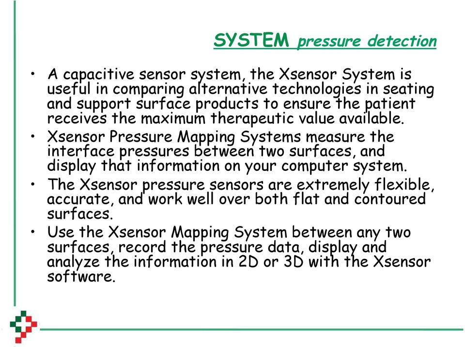 Xsensor Pressure Mapping Systems measure the interface pressures between two surfaces, and display that information on your computer system.