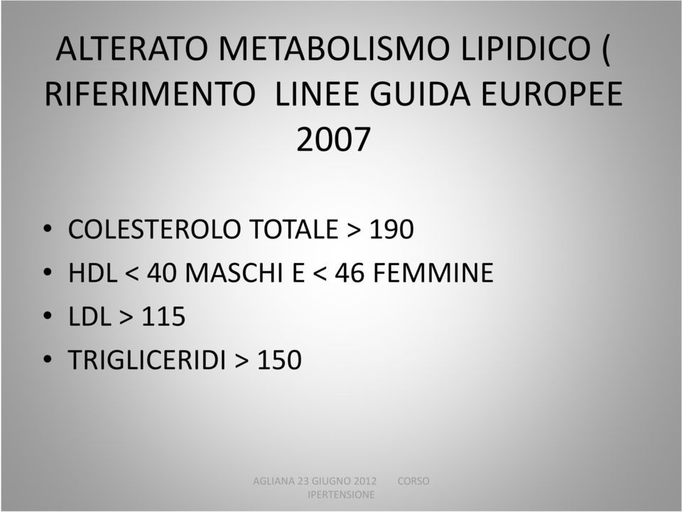 COLESTEROLO TOTALE > 190 HDL < 40