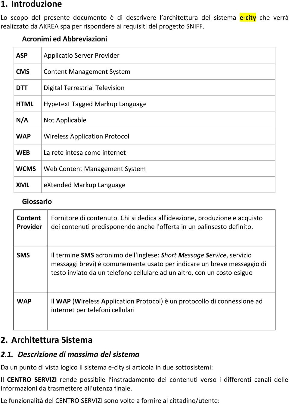 Wireless Application Protocol La rete intesa come internet Web Content Management System extended Markup Language Glossario Content Provider Fornitore di contenuto.