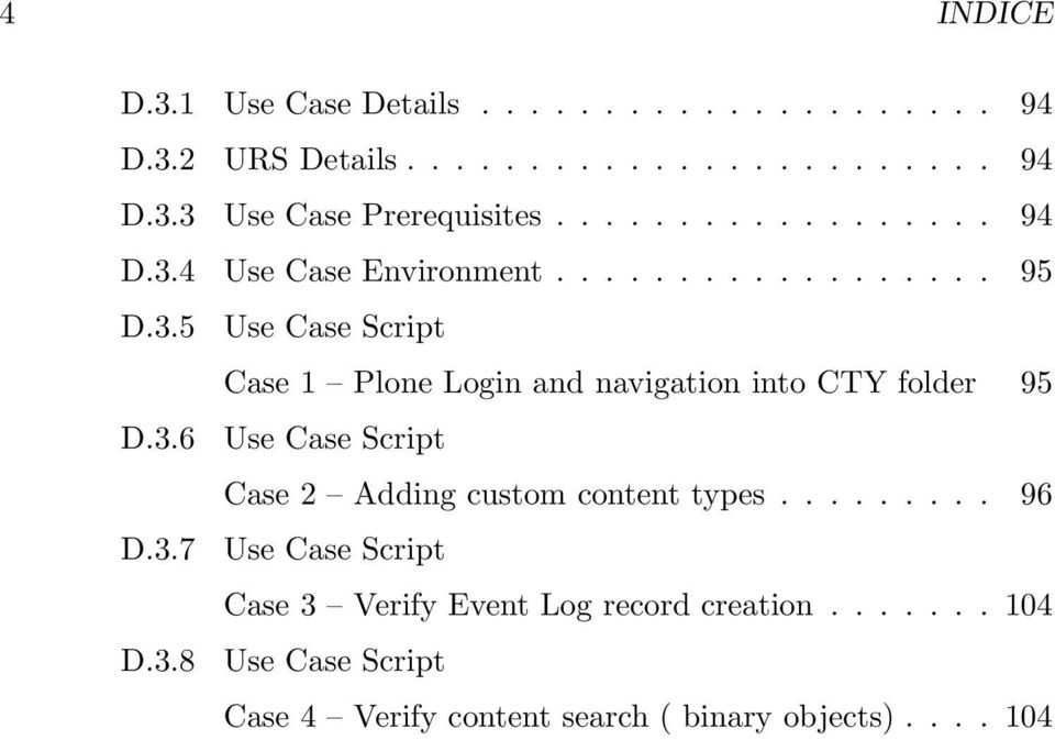 3.6 Use Case Script Case 2 Adding custom content types......... 96 D.3.7 Use Case Script Case 3 Verify Event Log record creation.