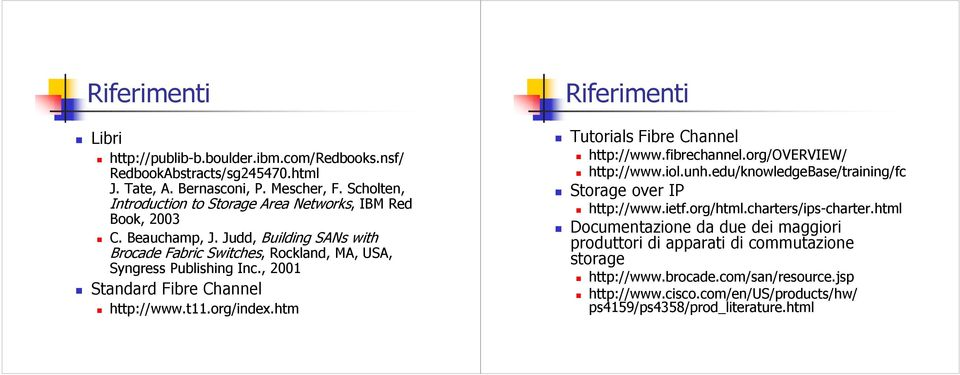 , 2001 Standard http://www.t11.org/index.htm Riferimenti Tutorials http://www.fibrechannel.org/overview/ http://www.iol.unh.edu/knowledgebase/training/fc Storage over IP http://www.