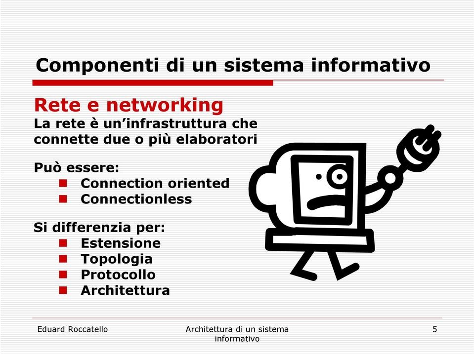 Può essere: Connection oriented Connectionless Si