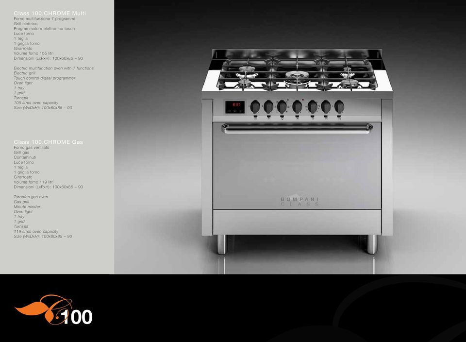 Dimensioni (LxPxH): 100x60x85 90 Electric multifunction oven with 7 functions Electric grill Touch control digital programmer Oven light 1 tray 1 grid Turnspit 105 litres