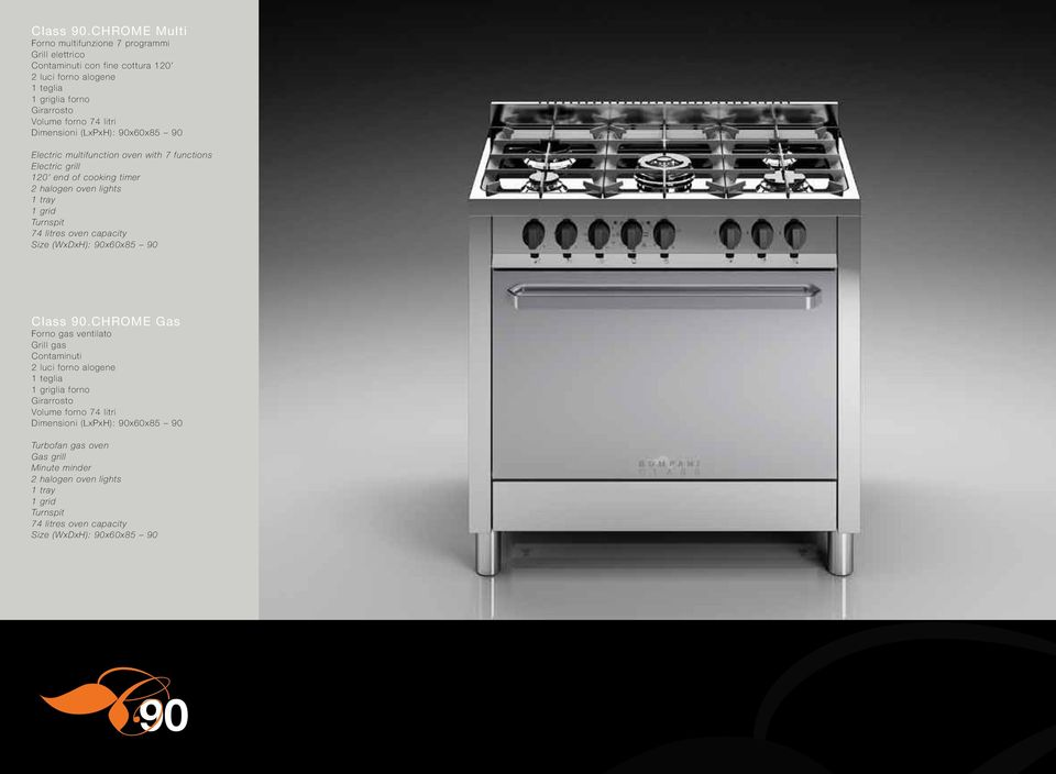 Dimensioni (LxPxH): 90x60x85 90 Electric multifunction oven with 7 functions Electric grill 120 end of cooking timer 2 halogen oven lights 1 tray 1 grid Turnspit 74 litres oven