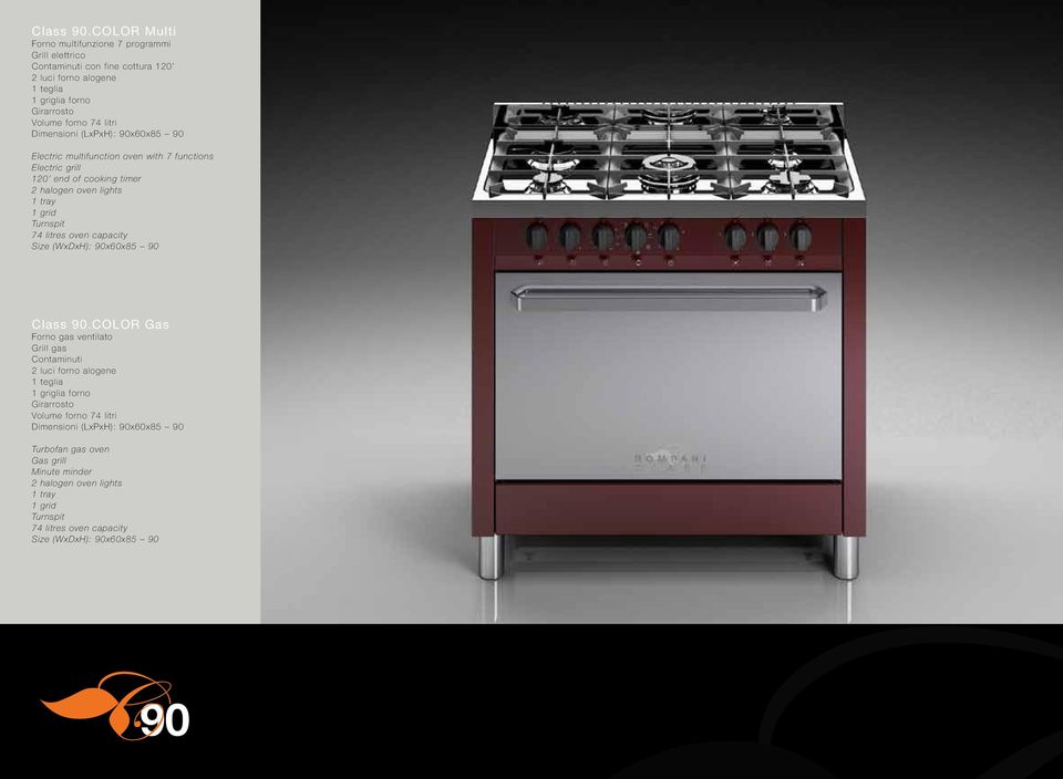 Dimensioni (LxPxH): 90x60x85 90 Electric multifunction oven with 7 functions Electric grill 120 end of cooking timer 2 halogen oven lights 1 tray 1 grid Turnspit 74 litres