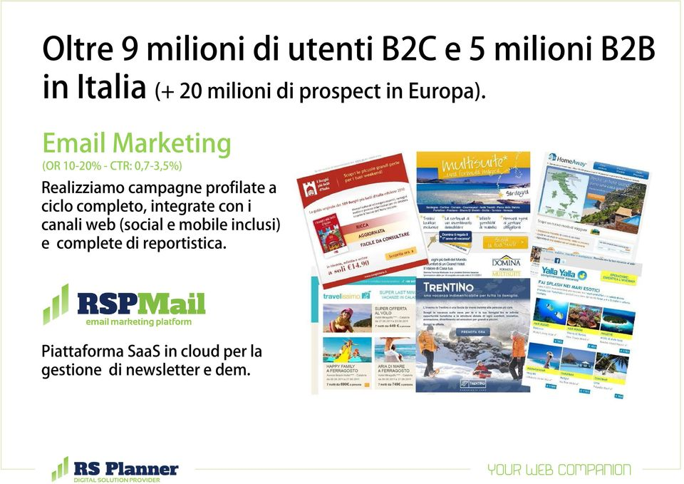 Email Marketing (OR 10-20% - CTR: 0,7-3,5%) Realizziamo campagne profilate a ciclo