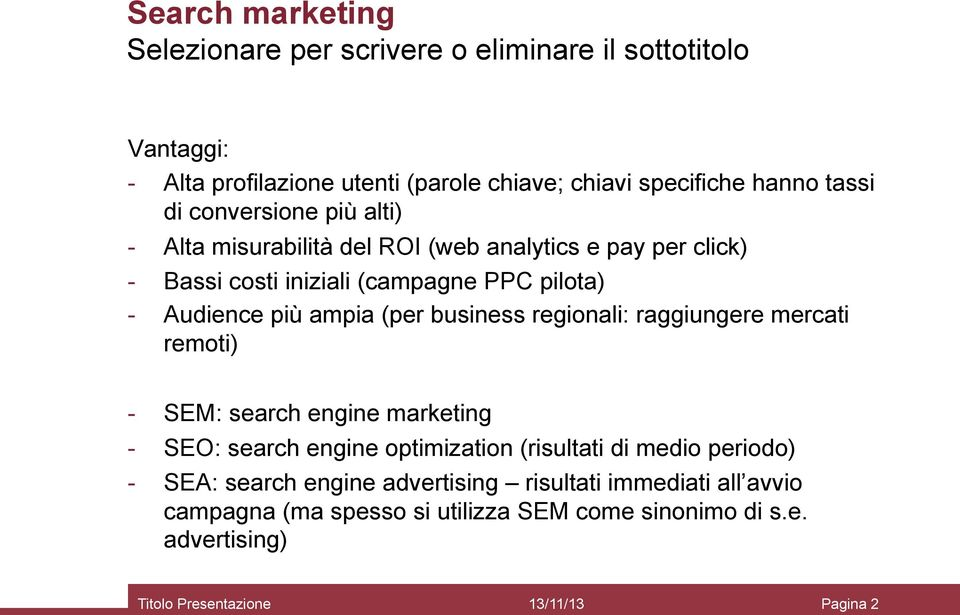 business regionali: raggiungere mercati remoti) - SEM: search engine marketing - SEO: search engine optimization (risultati di medio periodo) - SEA: search
