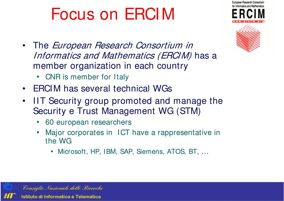 country NR is member for Italy ERIM has several technical WGs IIT Security group promoted and manage the
