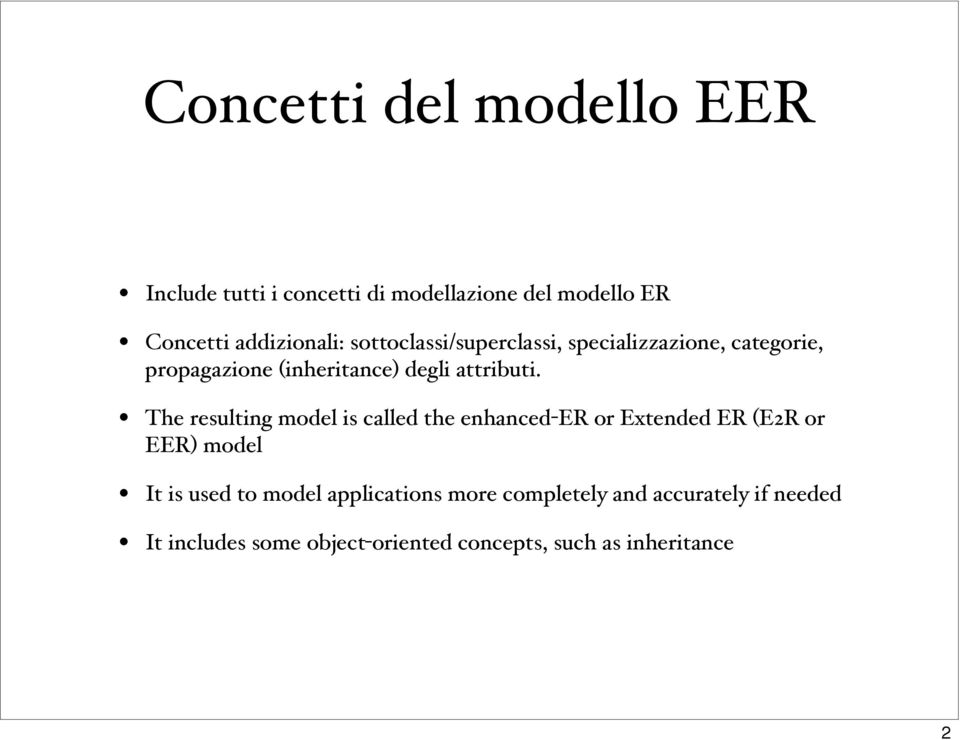The resulting model is called the enhanced-er or Extended ER (E2R or EER) model It is used to model