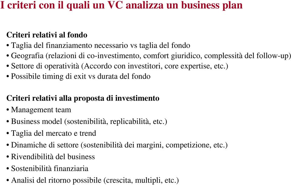 ) Possibile timing di exit vs durata del fondo Criteri relativi alla proposta di investimento Management team Business model (sostenibilità, replicabilità, etc.
