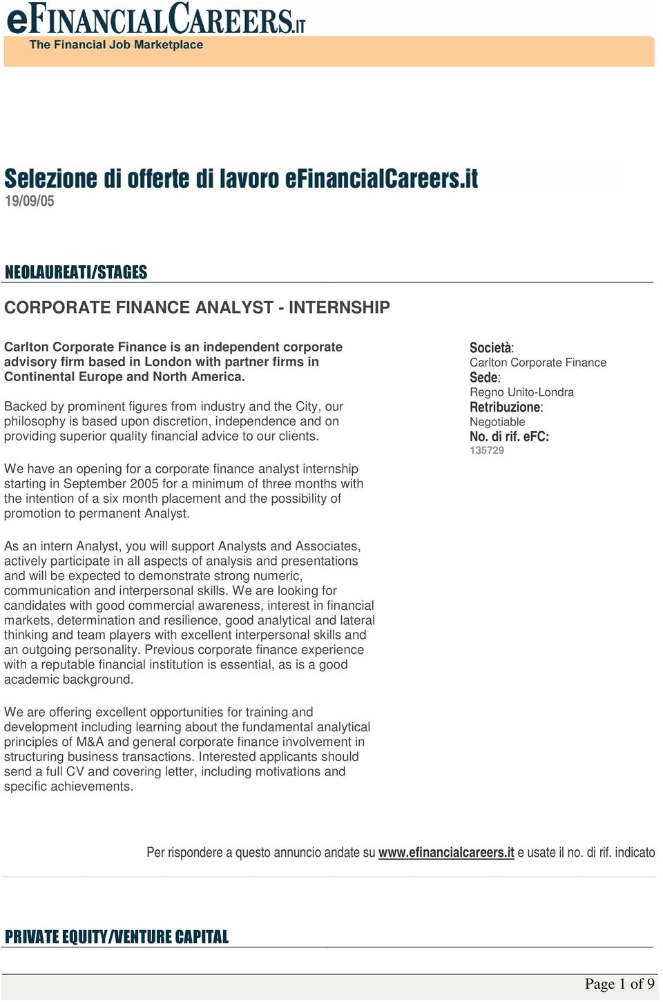 We have an opening for a corporate finance analyst internship starting in September 2005 for a minimum of three months with the intention of a six month placement and the possibility of promotion to