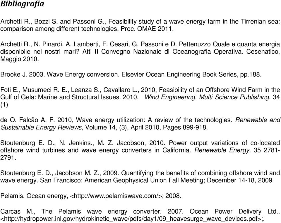 Wave Energy conversion. Elsevier Ocean Engineering Book Series, pp.188. Foti E., Musumeci R. E., Leanza S., Cavallaro L.