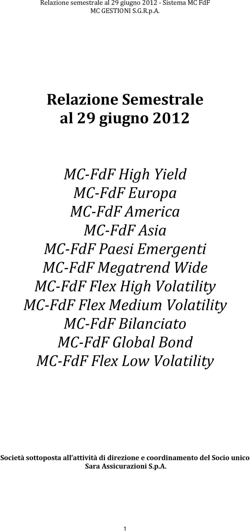 Medium Volatility MC FdF Bilanciato MC FdF Global Bond MC FdF Flex Low Volatility Società