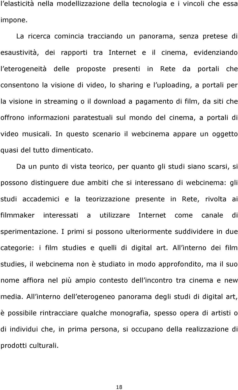 la visione di video, lo sharing e l uploading, a portali per la visione in streaming o il download a pagamento di film, da siti che offrono informazioni paratestuali sul mondo del cinema, a portali