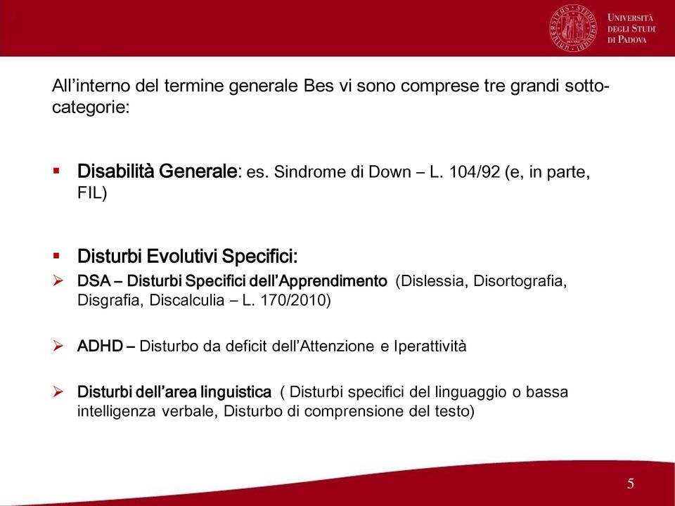 104/92 (e, in parte, FIL) Disturbi Evolutivi Specifici: DSA Disturbi Specifici dell Apprendimento (Dislessia,