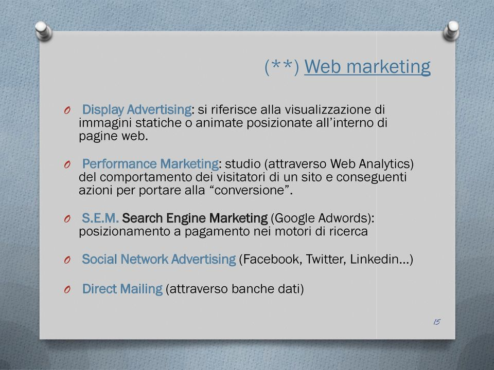 O Performance Marketing: studio (attraverso Web Analytics) del comportamento dei visitatori di un sito e conseguenti azioni