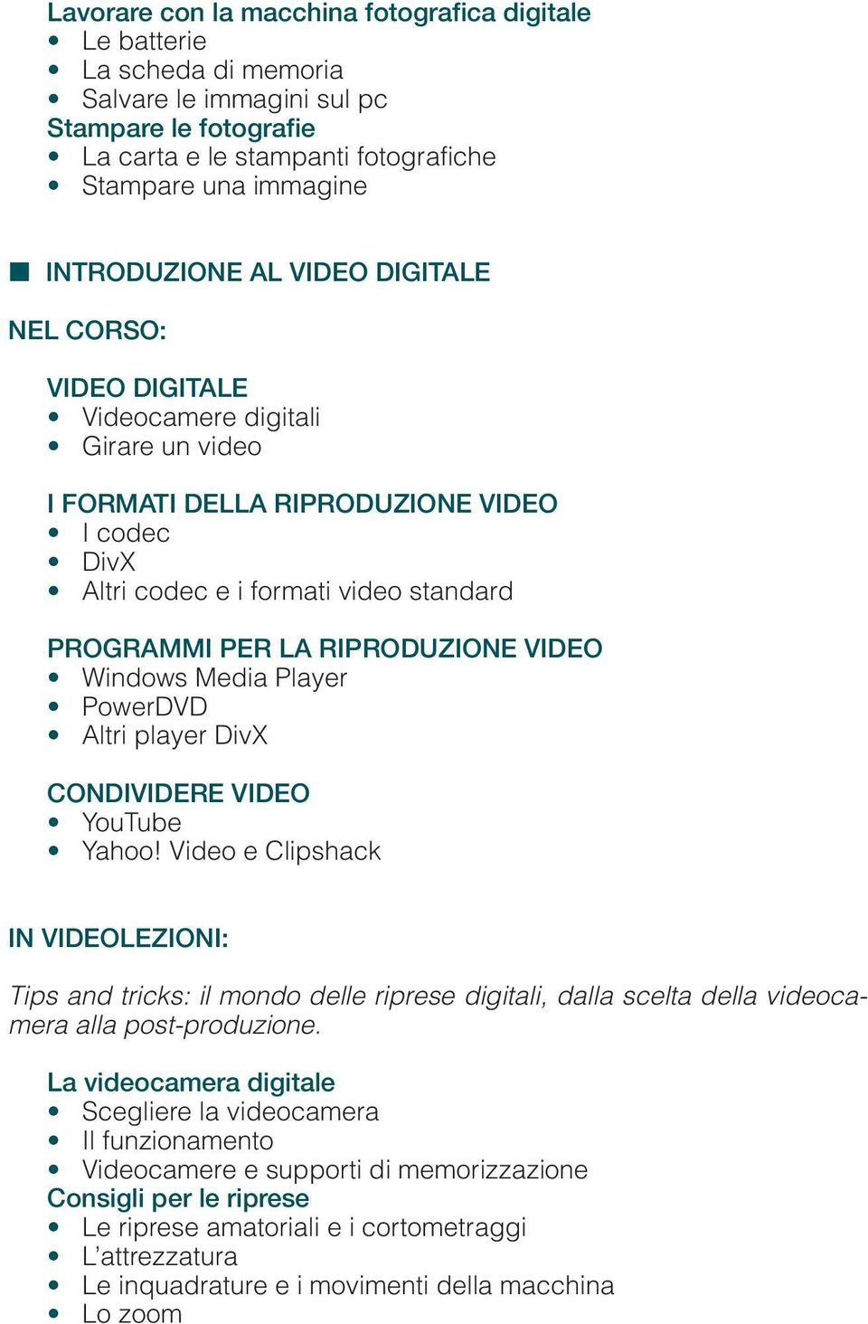 VIDEO Windows Media Player PowerDVD Altri player DivX CONDIVIDERE VIDEO YouTube Yahoo!