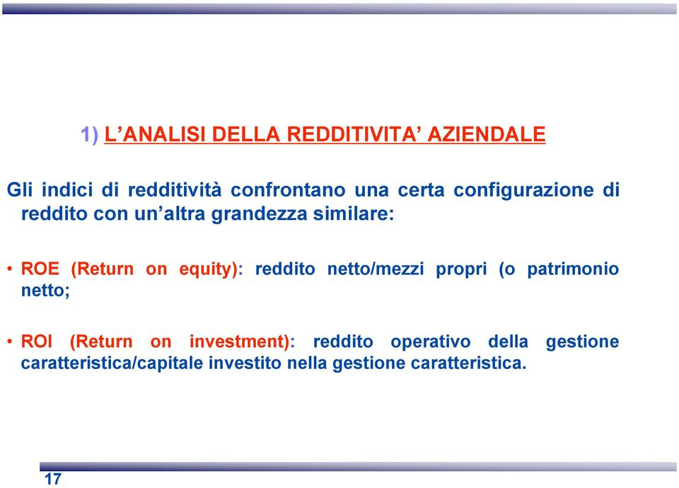 equity): reddito netto/mezzi propri (o patrimonio netto; ROI (Return on investment):