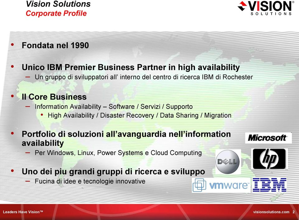 Disaster Recovery / Data Sharing / Migration Portfolio di soluzioni all avanguardia nell information availability Per Windows, Linux, Power