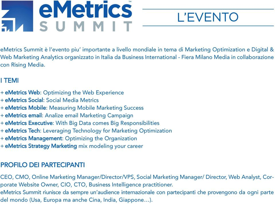 I temi + emetrics Web: Optimizing the Web Experience + emetrics Social: Social Media Metrics + emetrics Mobile: Measuring Mobile Marketing Success + emetrics email: Analize email Marketing Campaign +