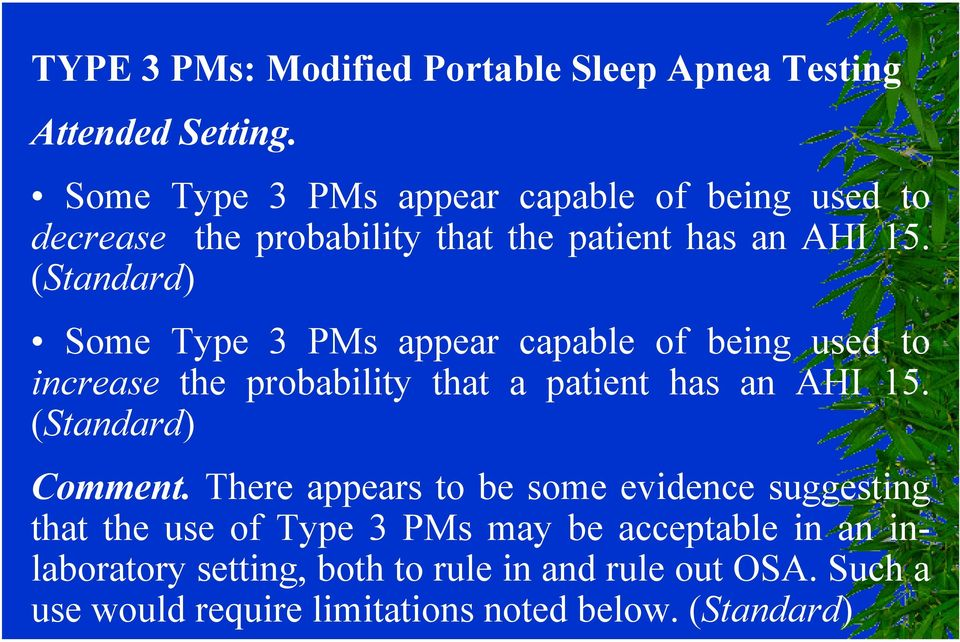 (Standard) Some Type 3 PMs appear capable of being used to increase the probability that a patient has an AHI 15.