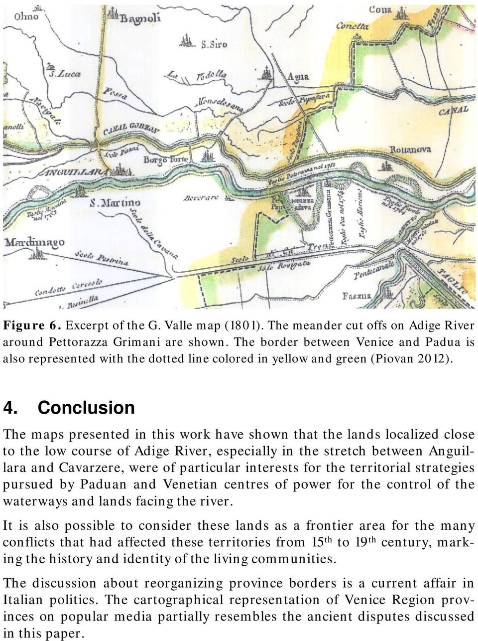 Conclusion The maps presented in this work have shown that the lands localized close to the low course of Adige River, especially in the stretch between Anguillara and Cavarzere, were of particular