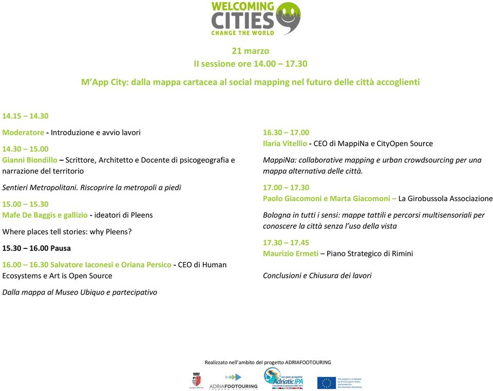 30 Mafe De Baggis e gallizio - ideatori di Pleens Where places tell stories: why Pleens? 15.30 16.00 Pausa 16.00 16.