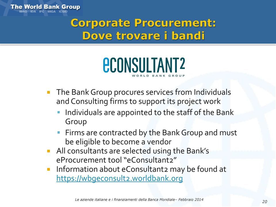 and must be eligible to become a vendor All consultants are selected using the Bank s eprocurement