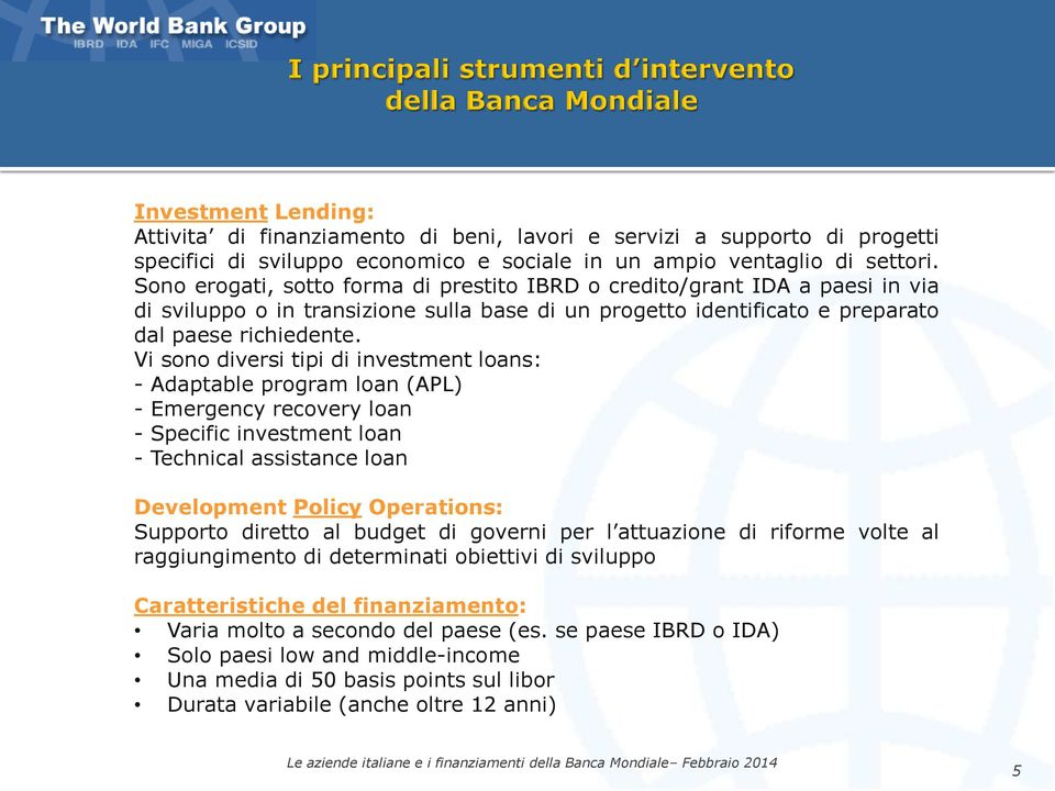 Vi sono diversi tipi di investment loans: - Adaptable program loan (APL) - Emergency recovery loan - Specific investment loan - Technical assistance loan Development Policy Operations: Supporto